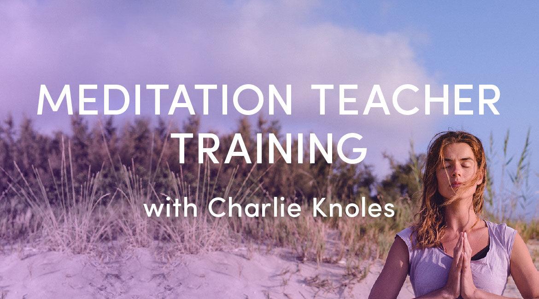 Meditation Teacher Training With Charlie Knoles Mindbodygreen