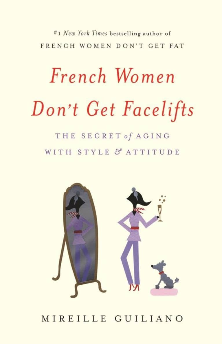 French Women Don't Get Facelifts: How Eating Right Can Help You Age Well