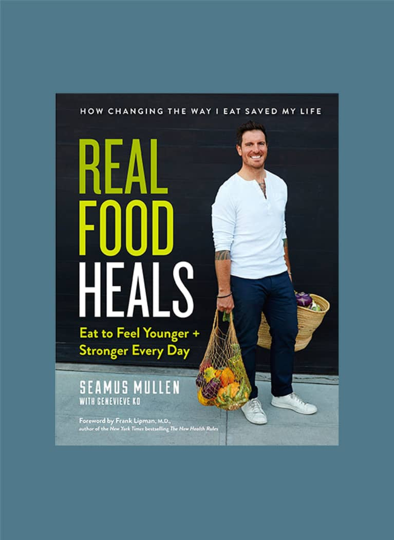 Real Food Heals: Eat to Feel Younger and Stronger Every Day by Seamus Mullen