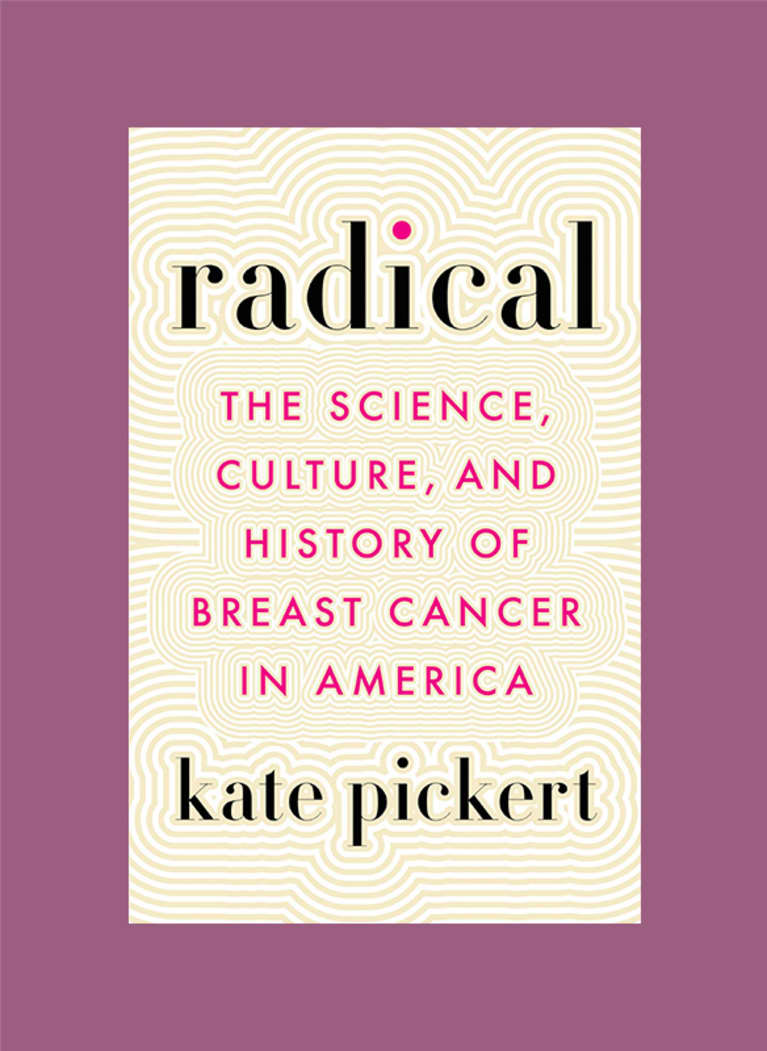 Radical: The Science, Culture, and History of Breast Cancer in America by Kate Pickert
