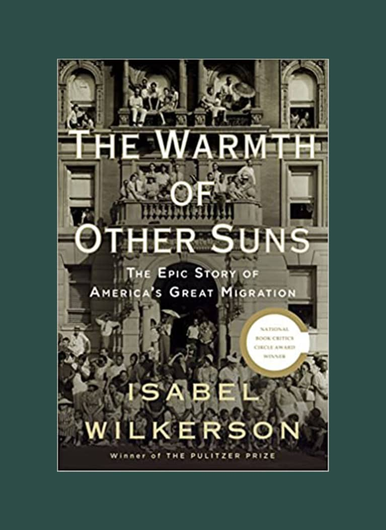 The Warmth of Other Suns: The Epic Story of America's Great Migration by Isabel Wilkerson