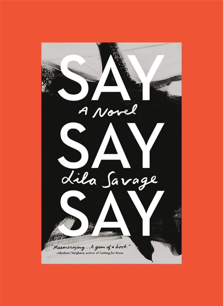 Say Say Say: A Novel by Lila Savage