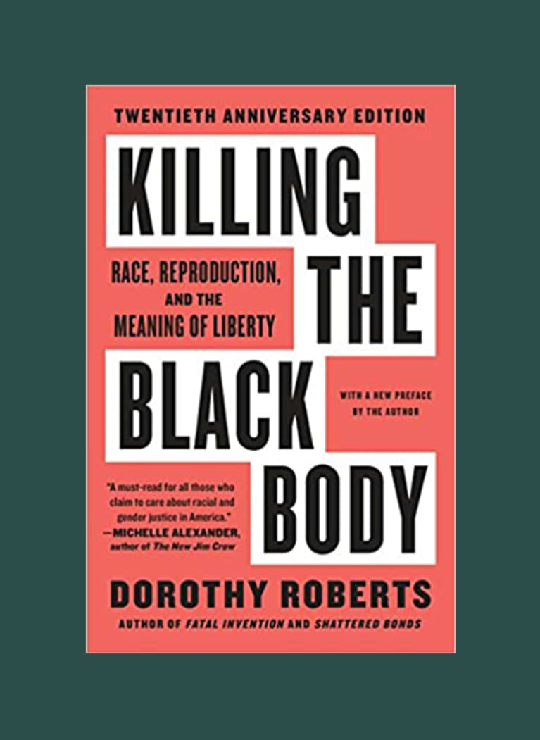 Killing the Black Body: Race, Reproduction, and the Meaning of Liberty by Dorothy E. Roberts